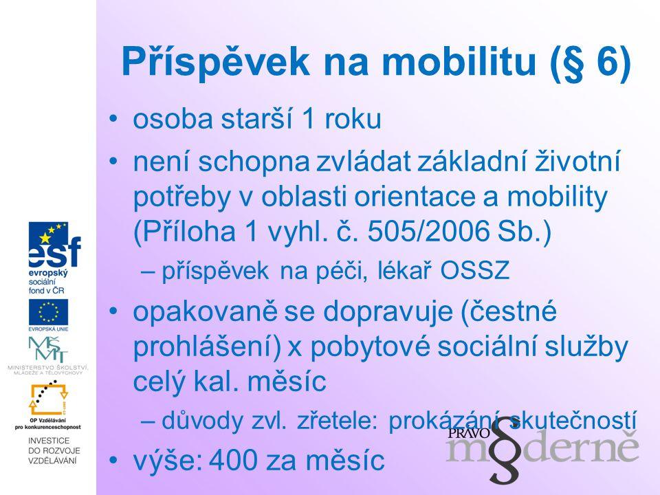 Příspěvek na mobilitu (§ 6) osoba starší 1 roku není schopna zvládat základní životní potřeby v oblasti orientace a mobility (Příloha 1 vyhl.