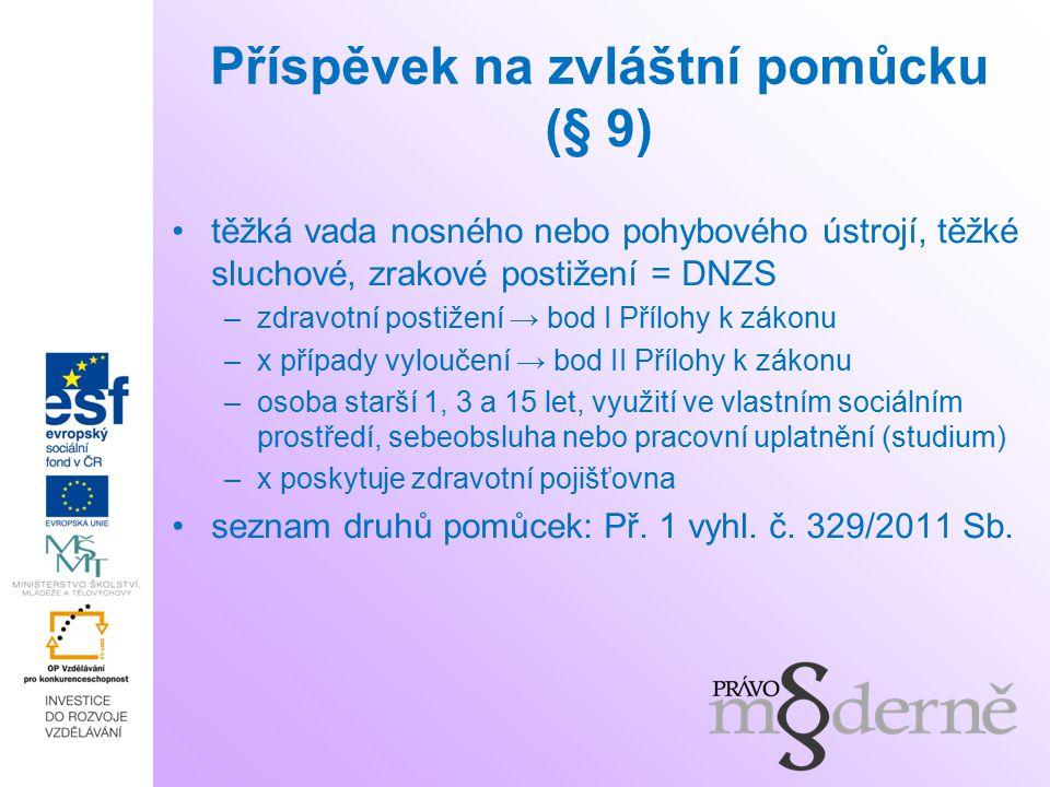 Příspěvek na zvláštní pomůcku (§ 9) těžká vada nosného nebo pohybového ústrojí, těžké sluchové, zrakové postižení = DNZS –zdravotní postižení → bod I Přílohy k zákonu –x případy vyloučení → bod II Přílohy k zákonu –osoba starší 1, 3 a 15 let, využití ve vlastním sociálním prostředí, sebeobsluha nebo pracovní uplatnění (studium) –x poskytuje zdravotní pojišťovna seznam druhů pomůcek: Př.