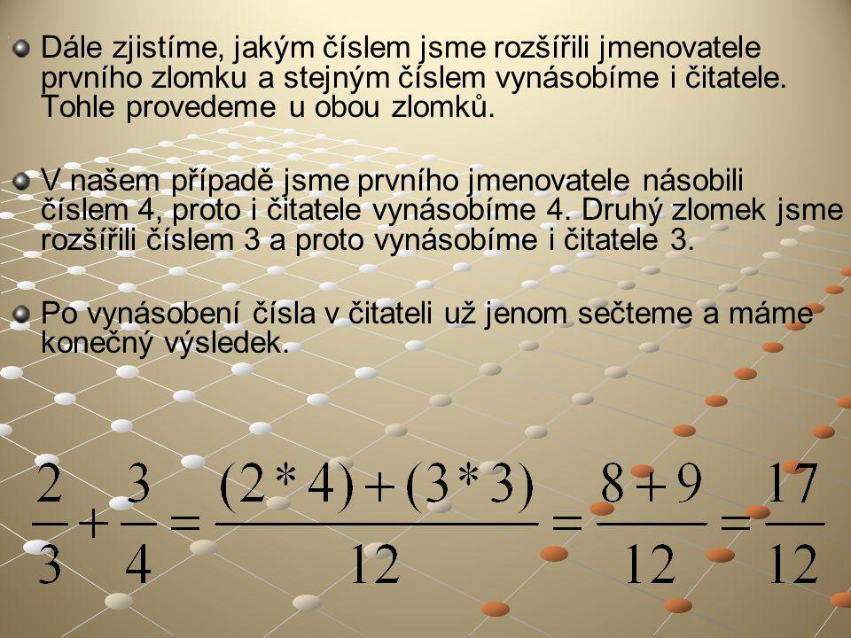 Dále zjistíme, jakým číslem jsme rozšířili jmenovatele prvního zlomku a stejným číslem vynásobíme i čitatele.