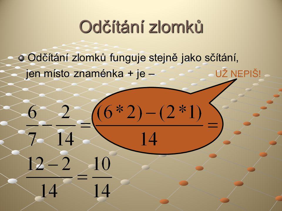 Odčítání zlomků Odčítání zlomků funguje stejně jako sčítání, jen místo znaménka + je – UŽ NEPIŠ!