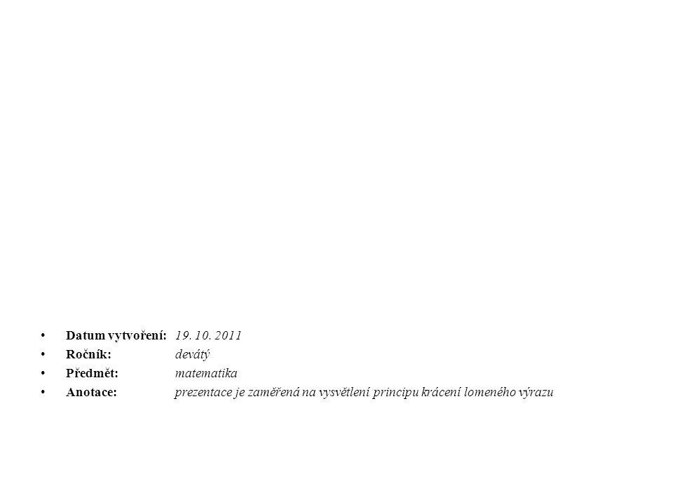 Datum vytvoření: 19. 10. 2011 Ročník:devátý Předmět: matematika Anotace:prezentace je zaměřená na vysvětlení principu krácení lomeného výrazu