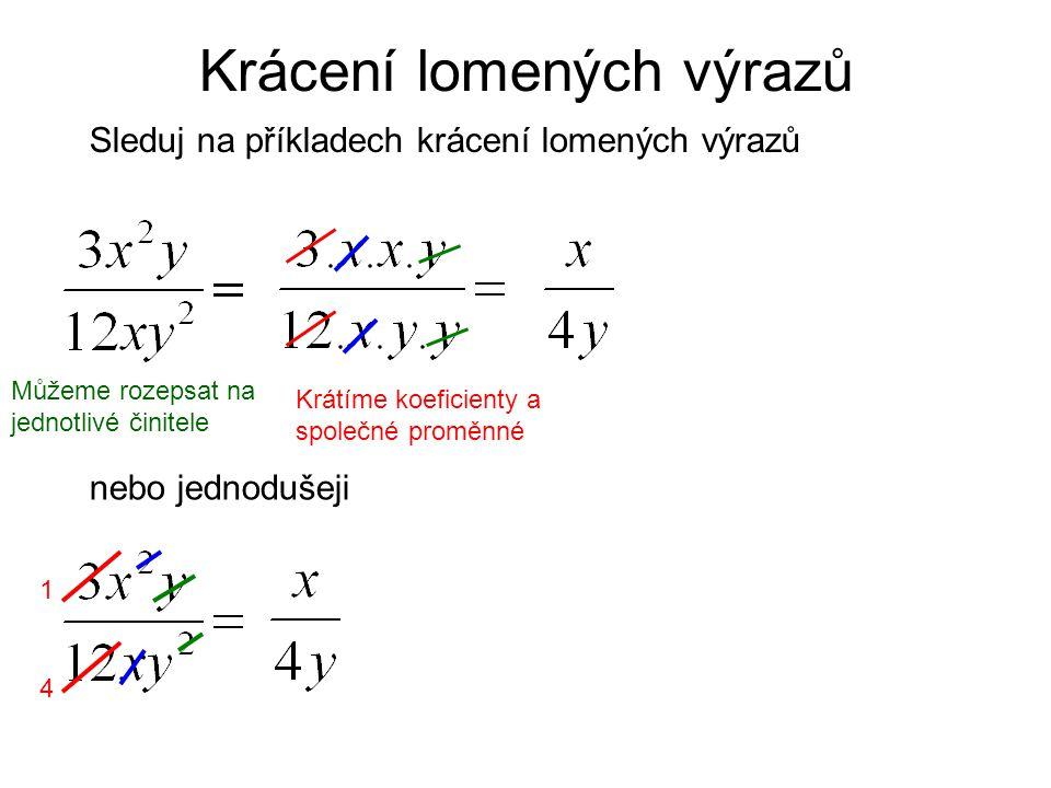 Krácení lomených výrazů Sleduj na příkladech krácení lomených výrazů Můžeme rozepsat na jednotlivé činitele Krátíme koeficienty a společné proměnné ne