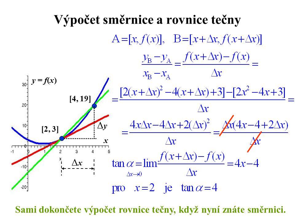 Výpočet směrnice a rovnice tečny [2, 3] [4, 19] x y = f(x) ΔyΔy ΔxΔx Sami dokončete výpočet rovnice tečny, když nyní znáte směrnici.