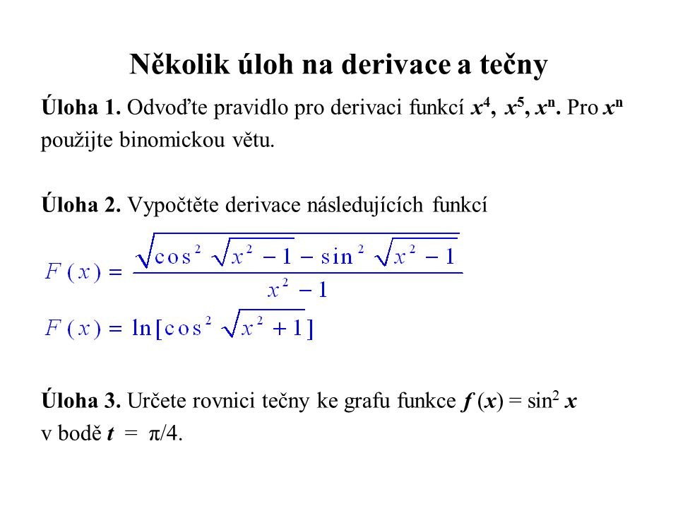 Několik úloh na derivace a tečny Úloha 1. Odvoďte pravidlo pro derivaci funkcí x 4, x 5, x n. Pro x n použijte binomickou větu. Úloha 2. Vypočtěte der