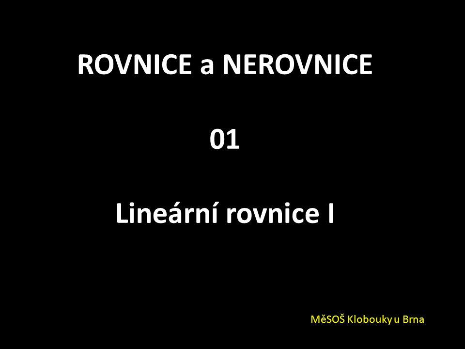 ROVNICE a NEROVNICE 01 Lineární rovnice I MěSOŠ Klobouky u Brna