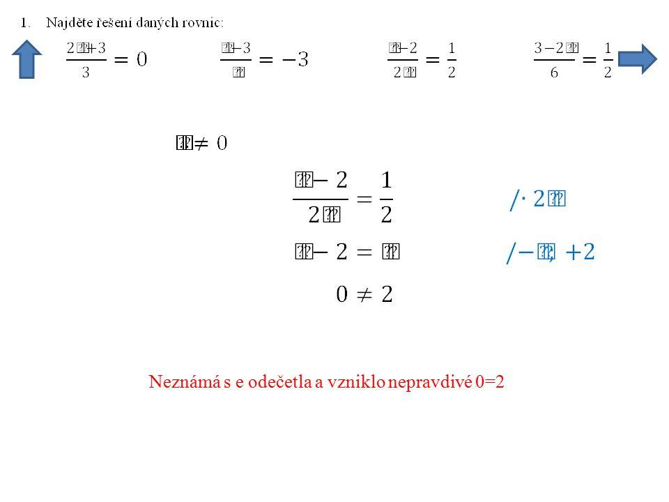 Neznámá s e odečetla a vzniklo nepravdivé 0=2