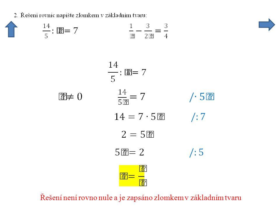 Řešení není rovno nule a je zapsáno zlomkem v základním tvaru