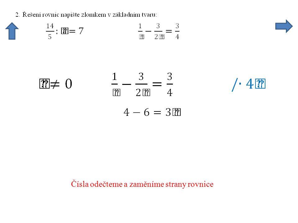 Čísla odečteme a zaměníme strany rovnice