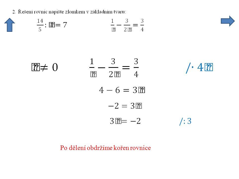 Po dělení obdržíme kořen rovnice