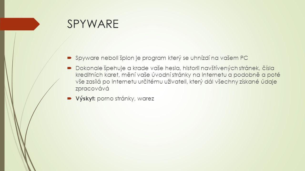 SPYWARE  Spyware neboli špion je program který se uhnízdí na vašem PC  Dokonale špehuje a krade vaše hesla, historii navštívených stránek, čísla kre