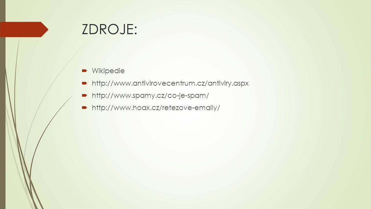 ZDROJE:  Wikipedie  http://www.antivirovecentrum.cz/antiviry.aspx  http://www.spamy.cz/co-je-spam/  http://www.hoax.cz/retezove-emaily/