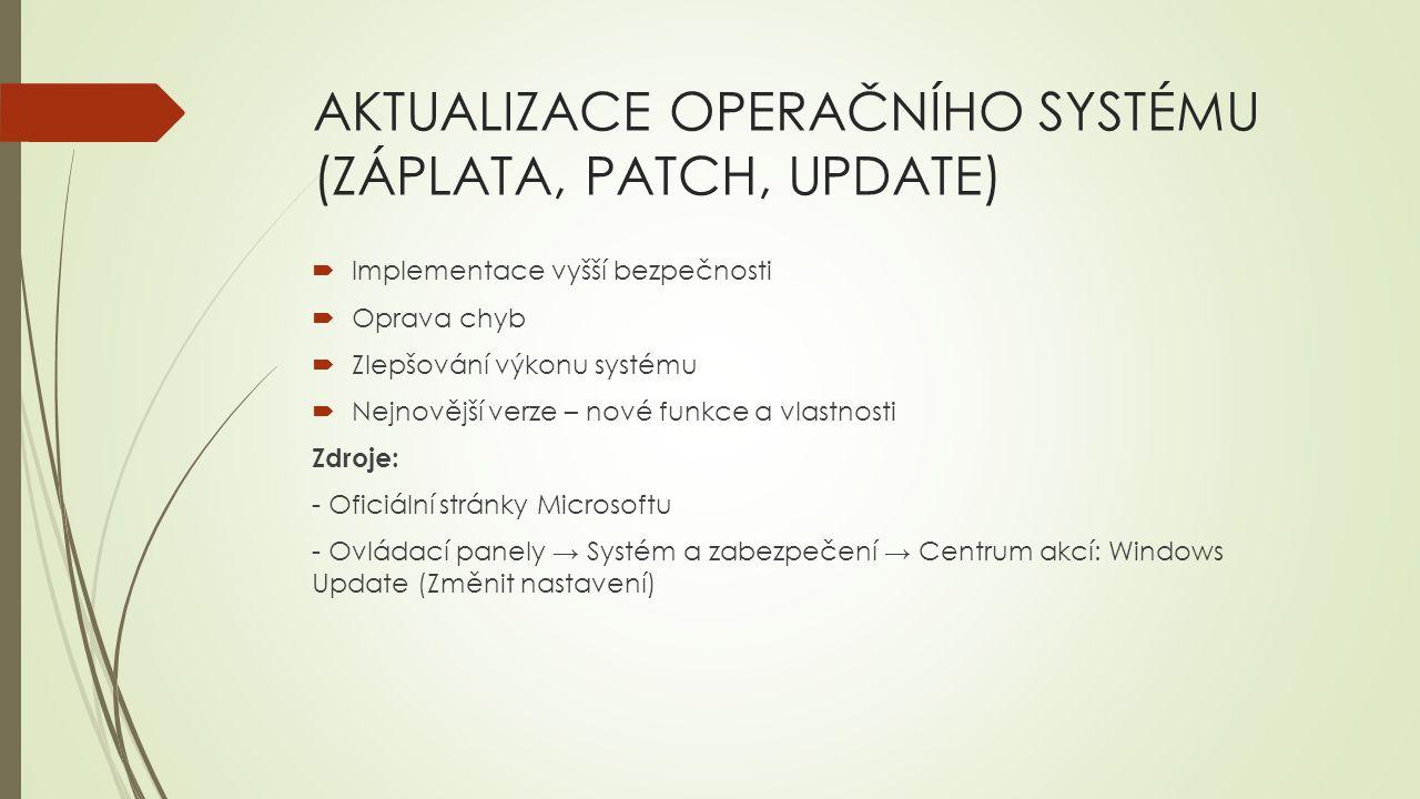 AKTUALIZACE OPERAČNÍHO SYSTÉMU (ZÁPLATA, PATCH, UPDATE)  Implementace vyšší bezpečnosti  Oprava chyb  Zlepšování výkonu systému  Nejnovější verze