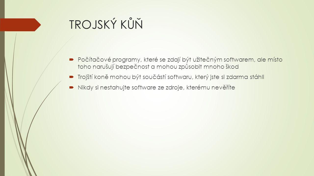 TROJSKÝ KŮŇ  Počítačové programy, které se zdají být užitečným softwarem, ale místo toho narušují bezpečnost a mohou způsobit mnoho škod  Trojští ko