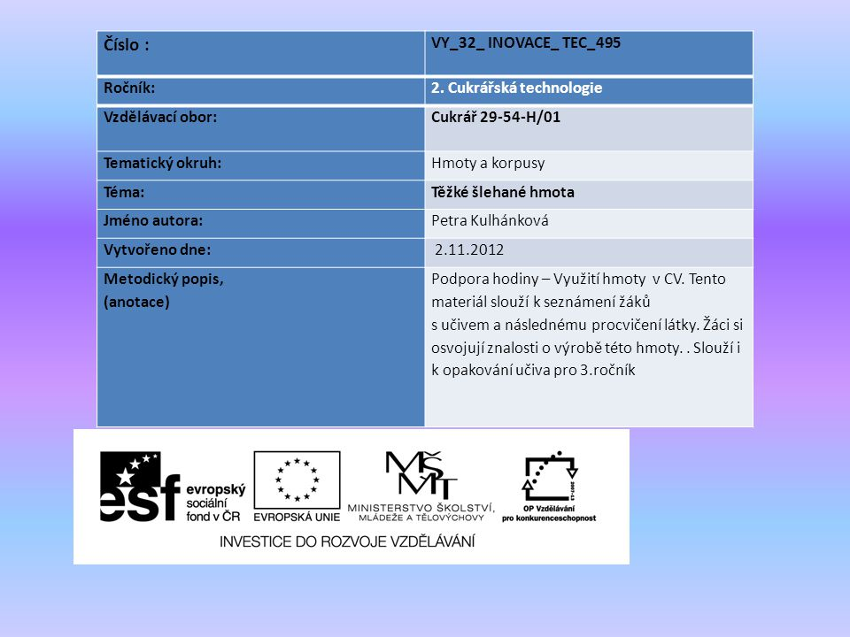 Číslo : VY_32_ INOVACE_ TEC_495 Ročník:2. Cukrářská technologie Vzdělávací obor: Cukrář 29-54-H/01 Tematický okruh:Hmoty a korpusy Téma:Těžké šlehané