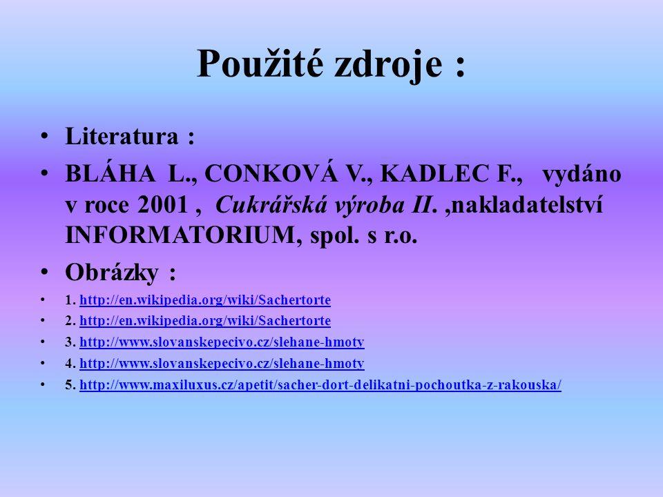 Použité zdroje : Literatura : BLÁHA L., CONKOVÁ V., KADLEC F., vydáno v roce 2001, Cukrářská výroba II.,nakladatelství INFORMATORIUM, spol.