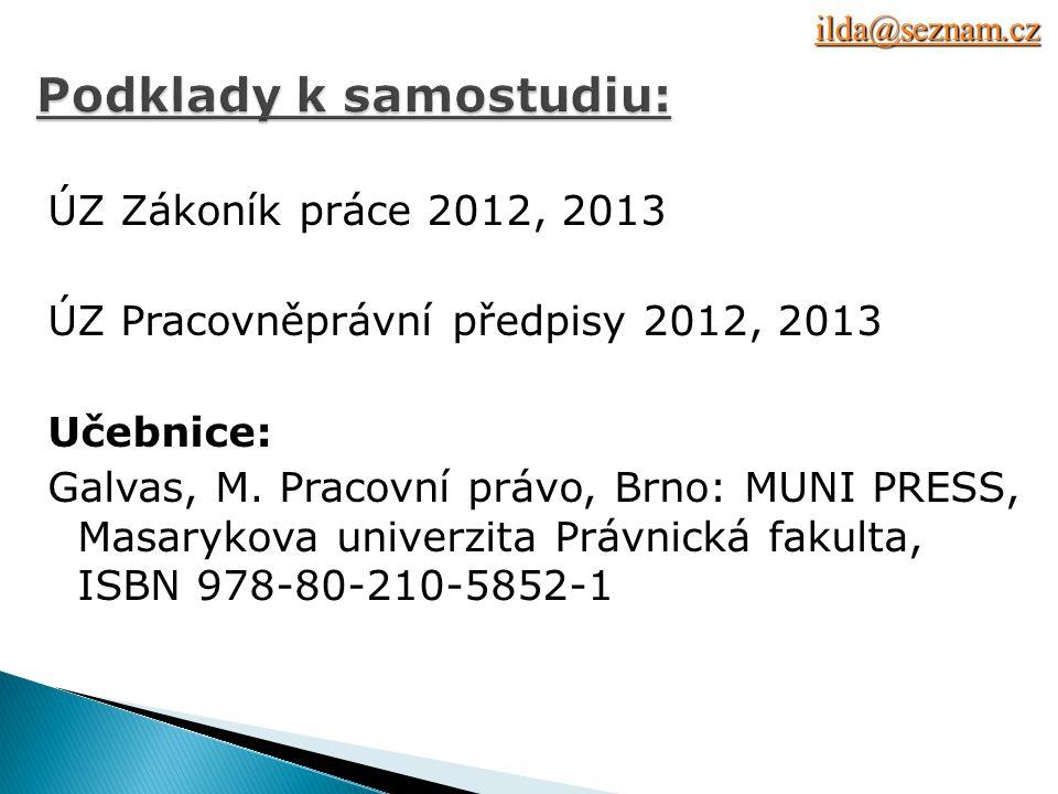 ÚZ Zákoník práce 2012, 2013 ÚZ Pracovněprávní předpisy 2012, 2013 Učebnice: Galvas, M.