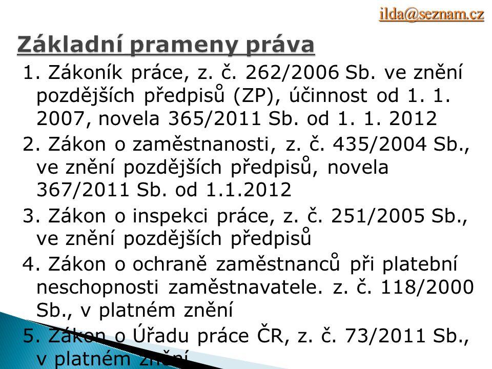 1. Zákoník práce, z. č. 262/2006 Sb. ve znění pozdějších předpisů (ZP), účinnost od 1.