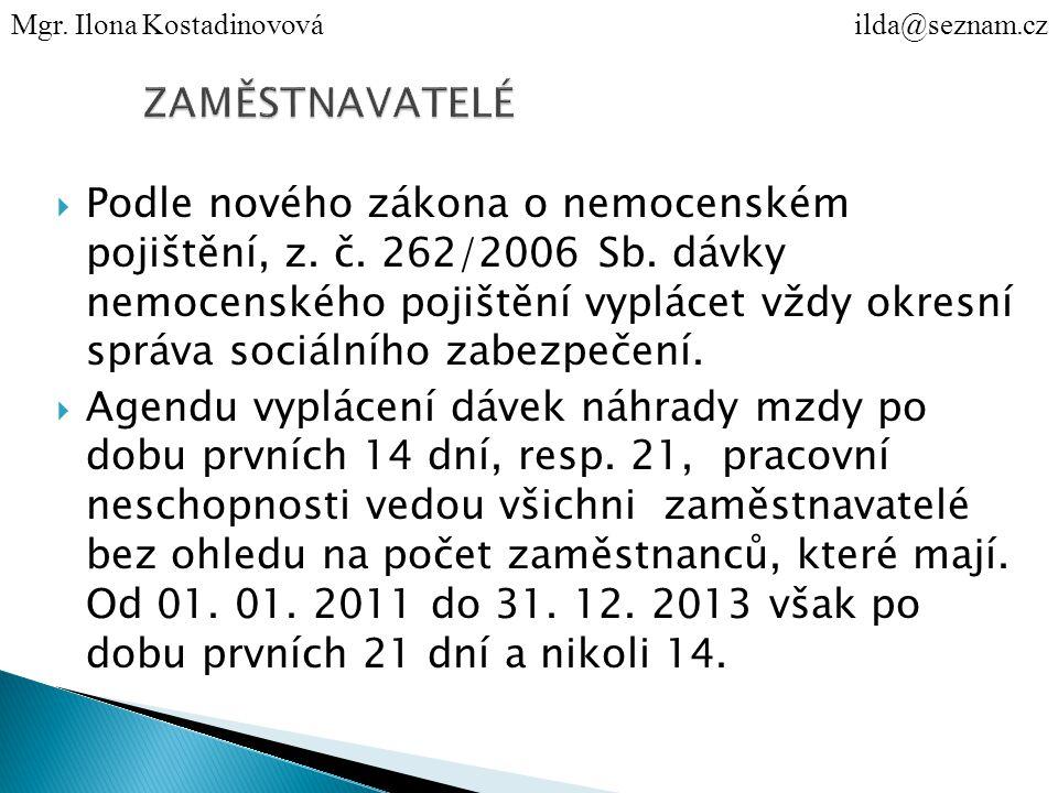  Podle nového zákona o nemocenském pojištění, z. č.