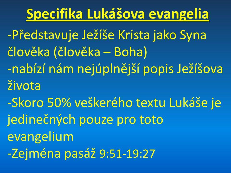 Specifika Lukášova evangelia -Představuje Ježíše Krista jako Syna člověka (člověka – Boha) -nabízí nám nejúplnější popis Ježíšova života -Skoro 50% ve