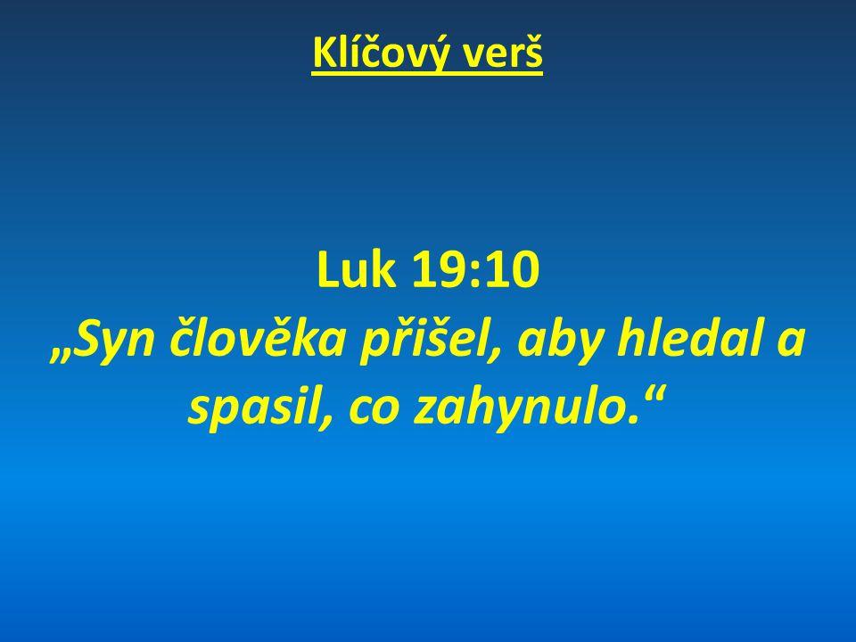 """Klíčový verš Luk 19:10 """"Syn člověka přišel, aby hledal a spasil, co zahynulo."""""""