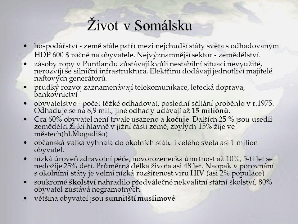 Život v Somálsku hospodářství - země stále patří mezi nejchudší státy světa s odhadovaným HDP 600 $ ročně na obyvatele. Nejvýznamnější sektor - zemědě