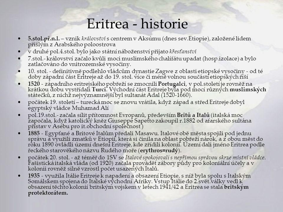 Eritrea - historie 5.stol.př.n.l. – vznik království s centrem v Aksúmu (dnes sev.Etiopie), založené lidem přišlým z Arabského poloostrova v druhé pol
