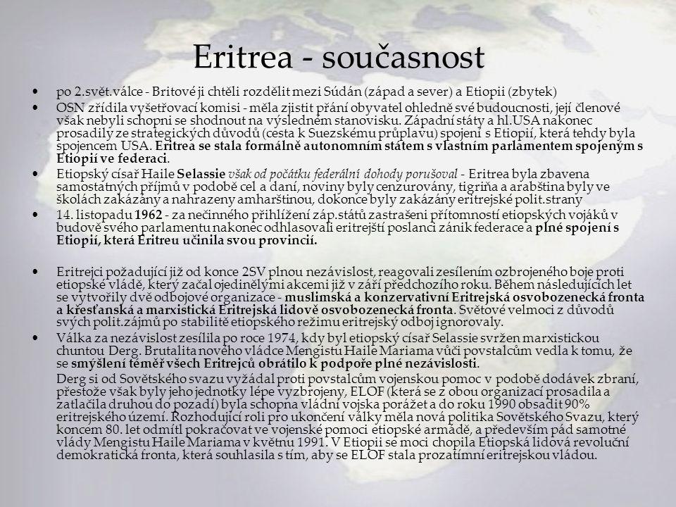 Eritrea - současnost po 2.svět.válce - Britové ji chtěli rozdělit mezi Súdán (západ a sever) a Etiopii (zbytek) OSN zřídila vyšetřovací komisi - měla