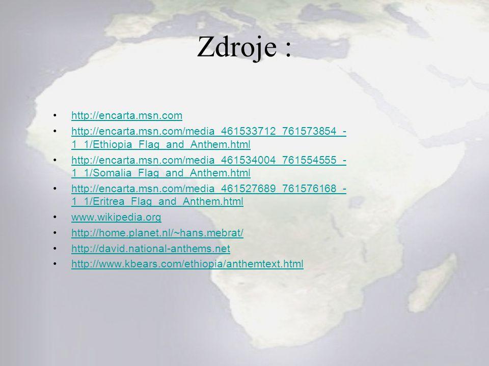 Zdroje : http://encarta.msn.com http://encarta.msn.com/media_461533712_761573854_- 1_1/Ethiopia_Flag_and_Anthem.htmlhttp://encarta.msn.com/media_46153