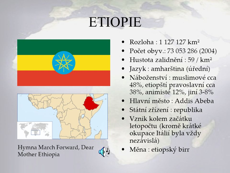 Zdroje : http://encarta.msn.com http://encarta.msn.com/media_461533712_761573854_- 1_1/Ethiopia_Flag_and_Anthem.htmlhttp://encarta.msn.com/media_461533712_761573854_- 1_1/Ethiopia_Flag_and_Anthem.html http://encarta.msn.com/media_461534004_761554555_- 1_1/Somalia_Flag_and_Anthem.htmlhttp://encarta.msn.com/media_461534004_761554555_- 1_1/Somalia_Flag_and_Anthem.html http://encarta.msn.com/media_461527689_761576168_- 1_1/Eritrea_Flag_and_Anthem.htmlhttp://encarta.msn.com/media_461527689_761576168_- 1_1/Eritrea_Flag_and_Anthem.html www.wikipedia.org http://home.planet.nl/~hans.mebrat/ http://david.national-anthems.net http://www.kbears.com/ethiopia/anthemtext.html
