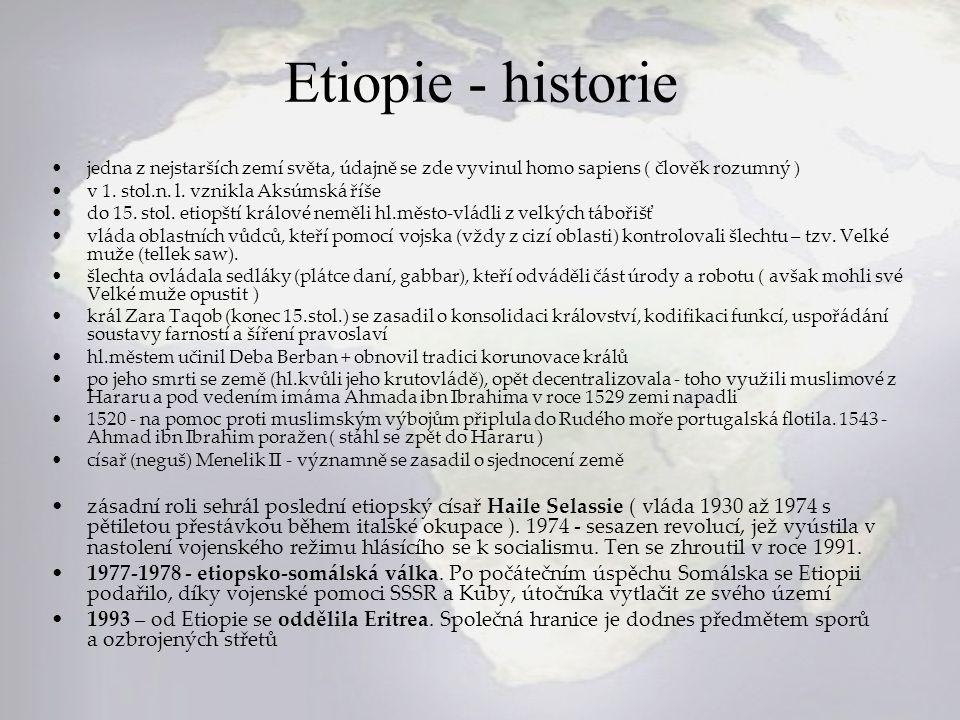 Etiopie - historie jedna z nejstarších zemí světa, údajně se zde vyvinul homo sapiens ( člověk rozumný ) v 1. stol.n. l. vznikla Aksúmská říše do 15.