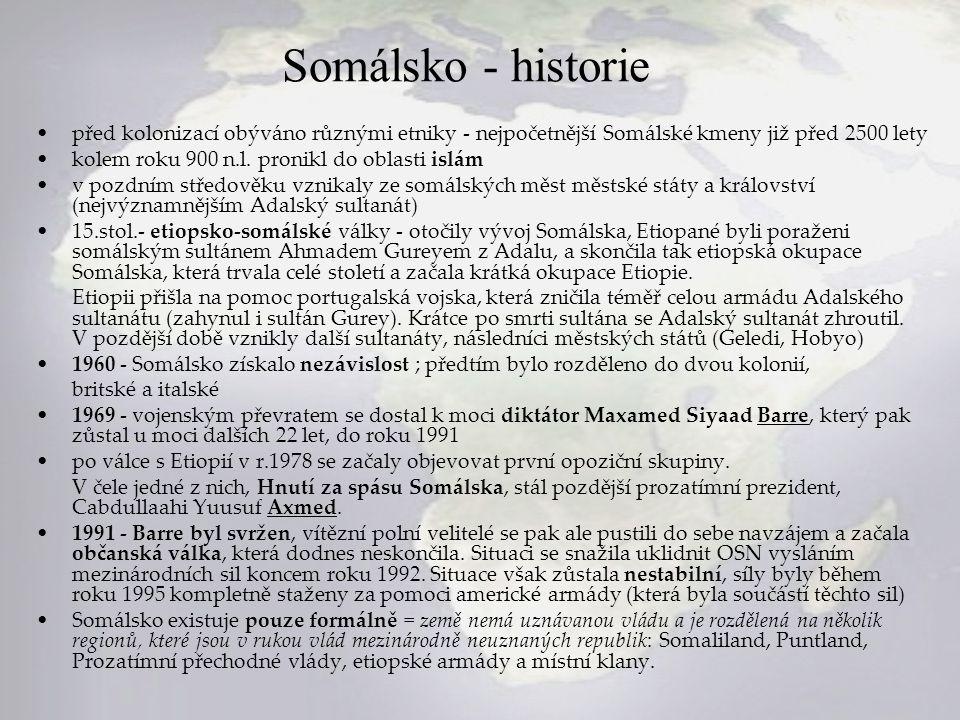 Somálsko - historie před kolonizací obýváno různými etniky - nejpočetnější Somálské kmeny již před 2500 lety kolem roku 900 n.l. pronikl do oblasti is