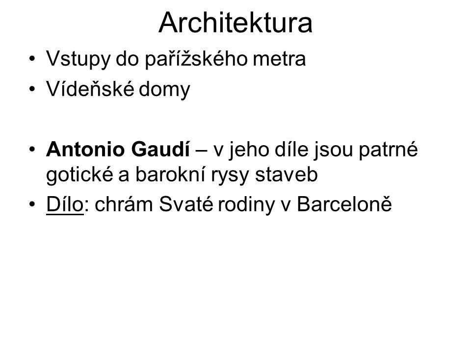 Architektura Vstupy do pařížského metra Vídeňské domy Antonio Gaudí – v jeho díle jsou patrné gotické a barokní rysy staveb Dílo: chrám Svaté rodiny v Barceloně