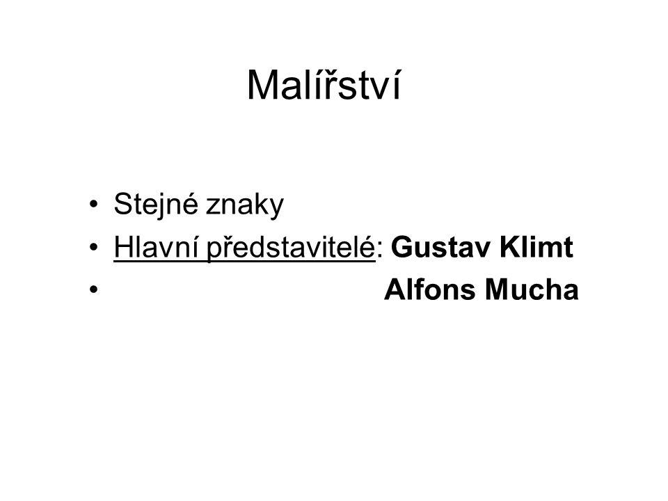 Malířství Stejné znaky Hlavní představitelé: Gustav Klimt Alfons Mucha