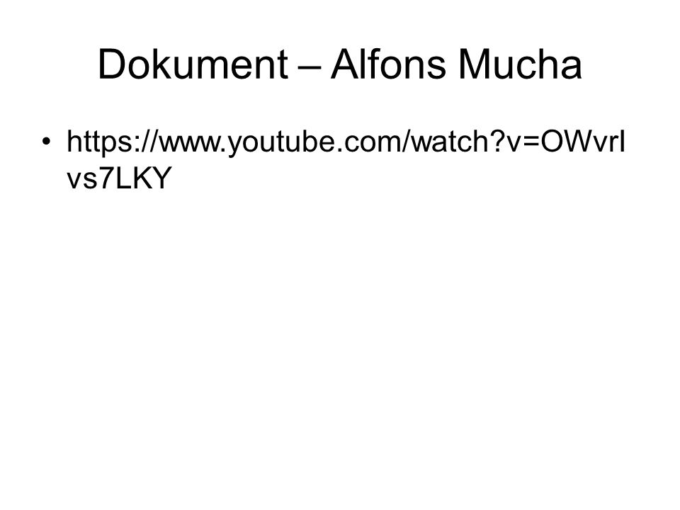 Dokument – Alfons Mucha https://www.youtube.com/watch?v=OWvrI vs7LKY