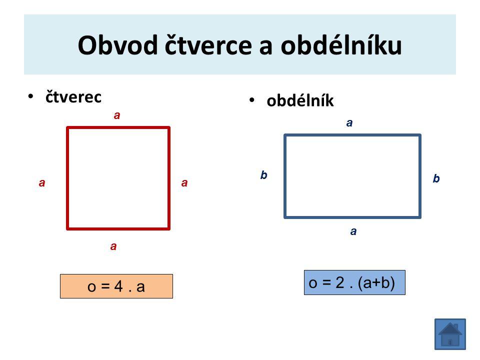 Obvod čtverce a obdélníku čtverec obdélník a aa a a a b b o = 4. a o = 2. (a+b)