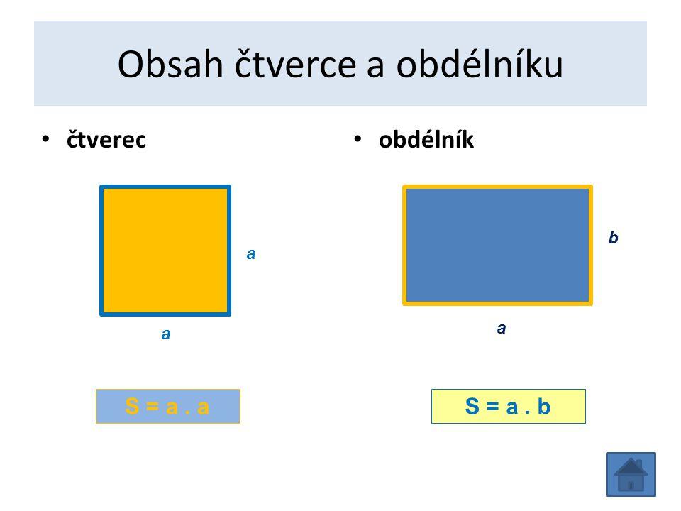 Obsah čtverce a obdélníku čtverec obdélník S = a. aS = a. b a a a b