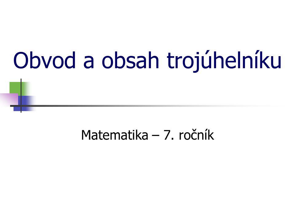 Obvod a obsah trojúhelníku Matematika – 7. ročník