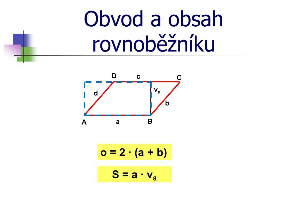 Obvod a obsah rovnoběžníku A B C D a b c d vava o = 2 · (a + b) S = a · v a