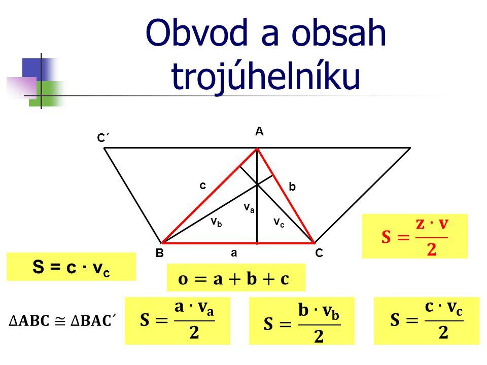 Obvod a obsah trojúhelníku A B C a b c vava vbvb vcvc S = a · v a C´ S = b · v b S = c · v c