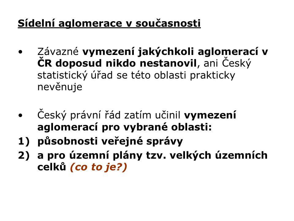 Sídelní aglomerace v současnosti Závazné vymezení jakýchkoli aglomerací v ČR doposud nikdo nestanovil, ani Český statistický úřad se této oblasti prak