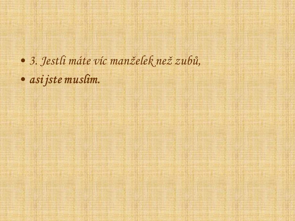 3. Jestli máte víc manželek než zubů, asi jste muslim.