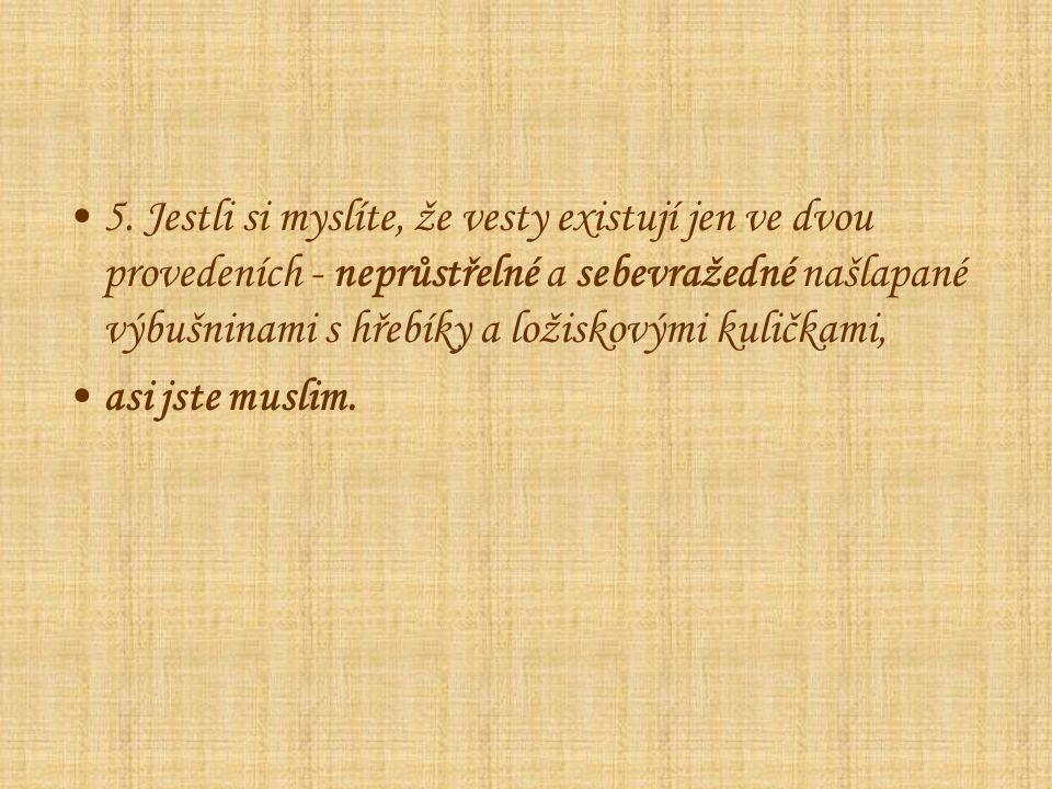 4. Jestli si utíráte zadek holou rukou, ale vepřové považujete za nečisté, asi jste muslim.