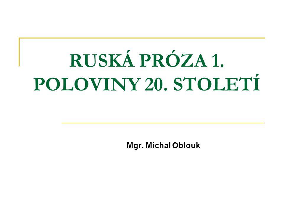 RUSKÁ PRÓZA 1. POLOVINY 20. STOLETÍ Mgr. Michal Oblouk
