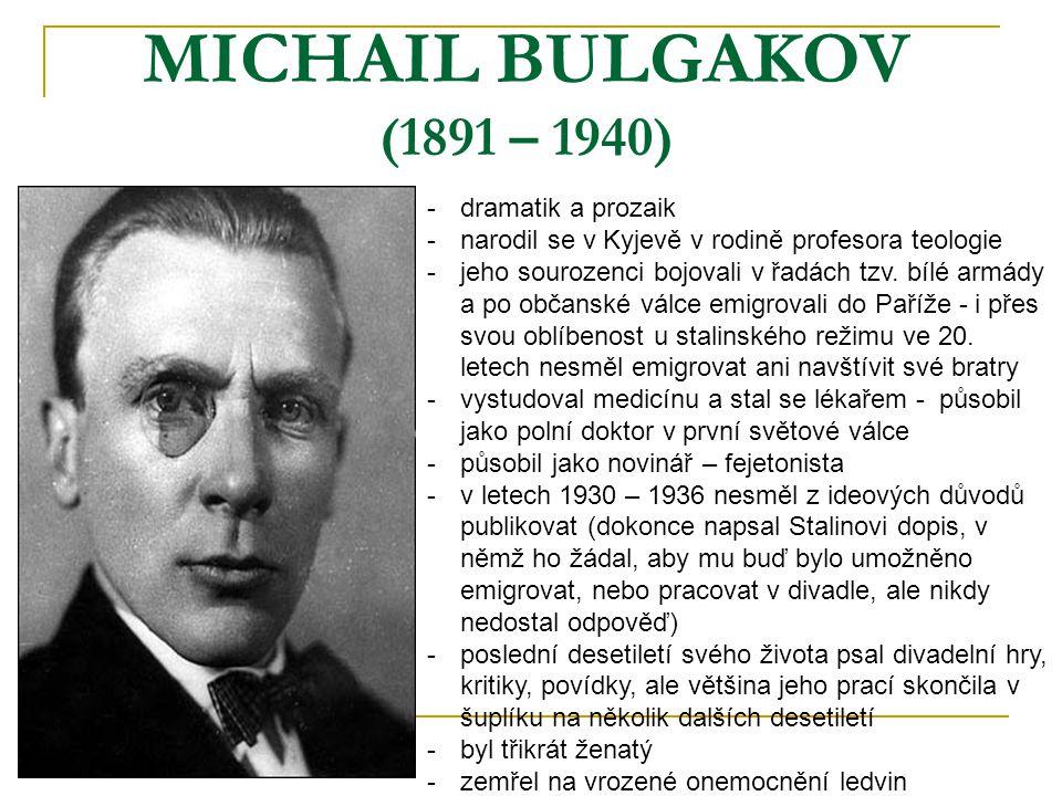 MICHAIL BULGAKOV (1891 – 1940) -d-dramatik a prozaik -n-narodil se v Kyjevě v rodině profesora teologie -j-jeho sourozenci bojovali v řadách tzv. bílé