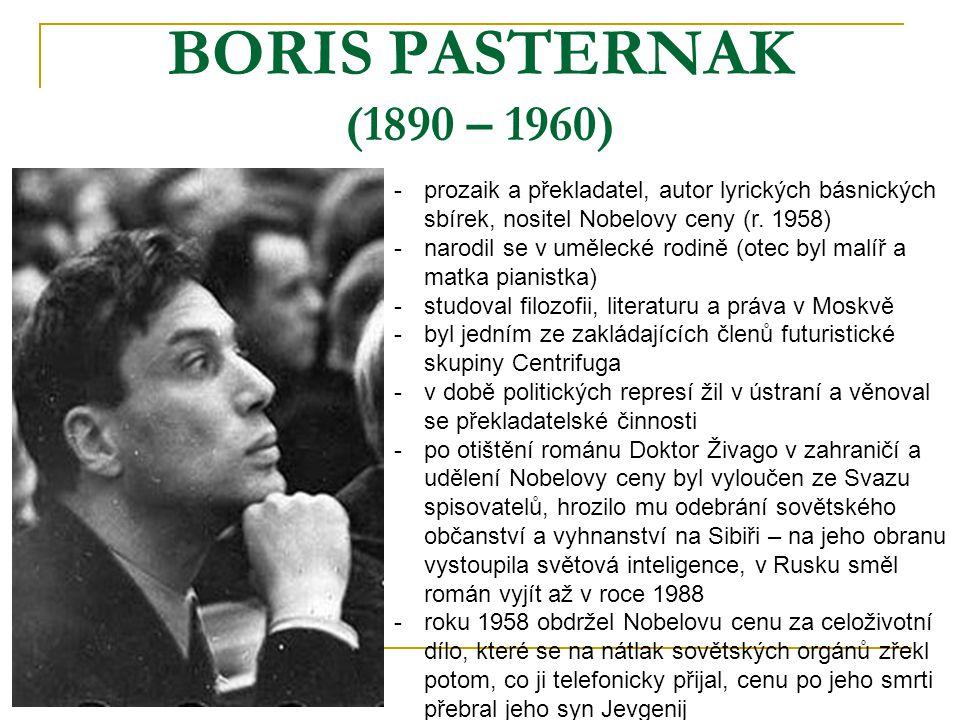 BORIS PASTERNAK (1890 – 1960) -p-prozaik a překladatel, autor lyrických básnických sbírek, nositel Nobelovy ceny (r. 1958) -n-narodil se v umělecké ro