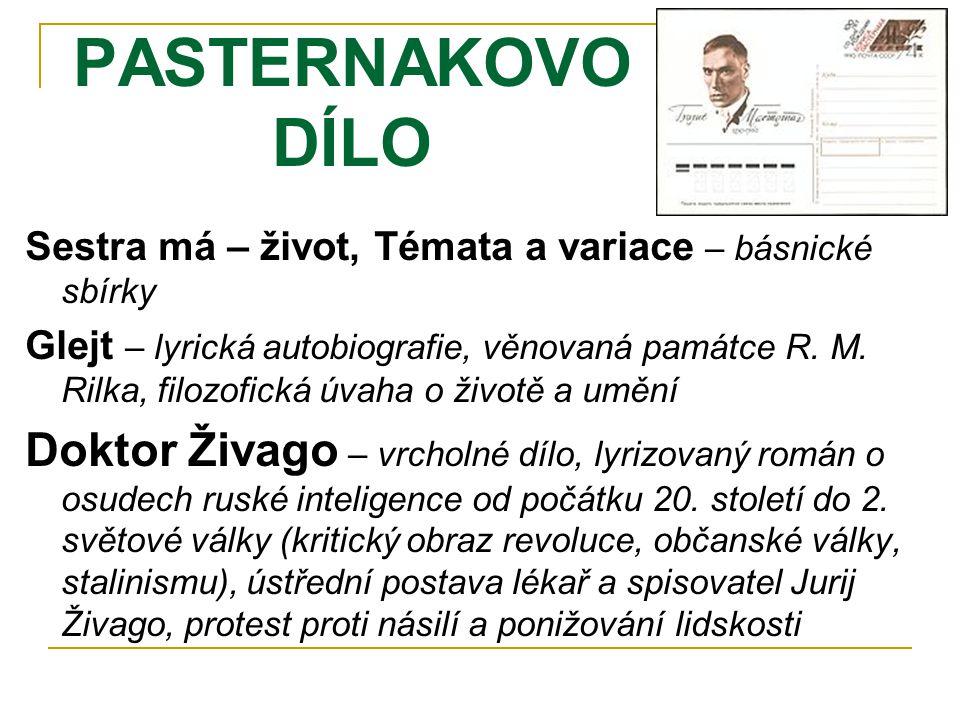 PASTERNAKOVO DÍLO Sestra má – život, Témata a variace – básnické sbírky Glejt – lyrická autobiografie, věnovaná památce R. M. Rilka, filozofická úvaha