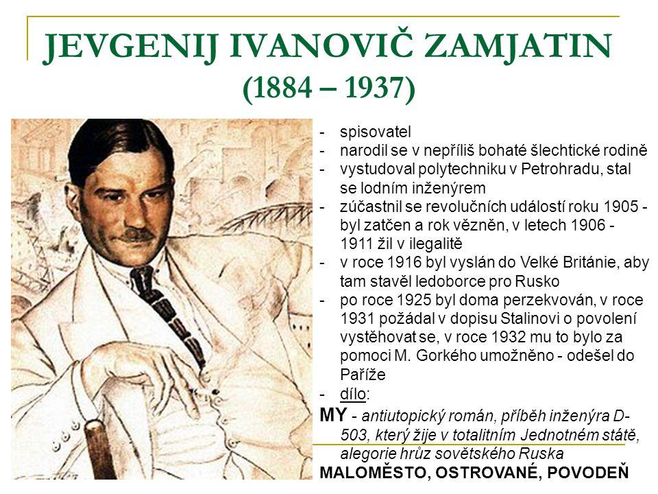 JEVGENIJ IVANOVIČ ZAMJATIN (1884 – 1937) -spisovatel -narodil se v nepříliš bohaté šlechtické rodině -vystudoval polytechniku v Petrohradu, stal se lo