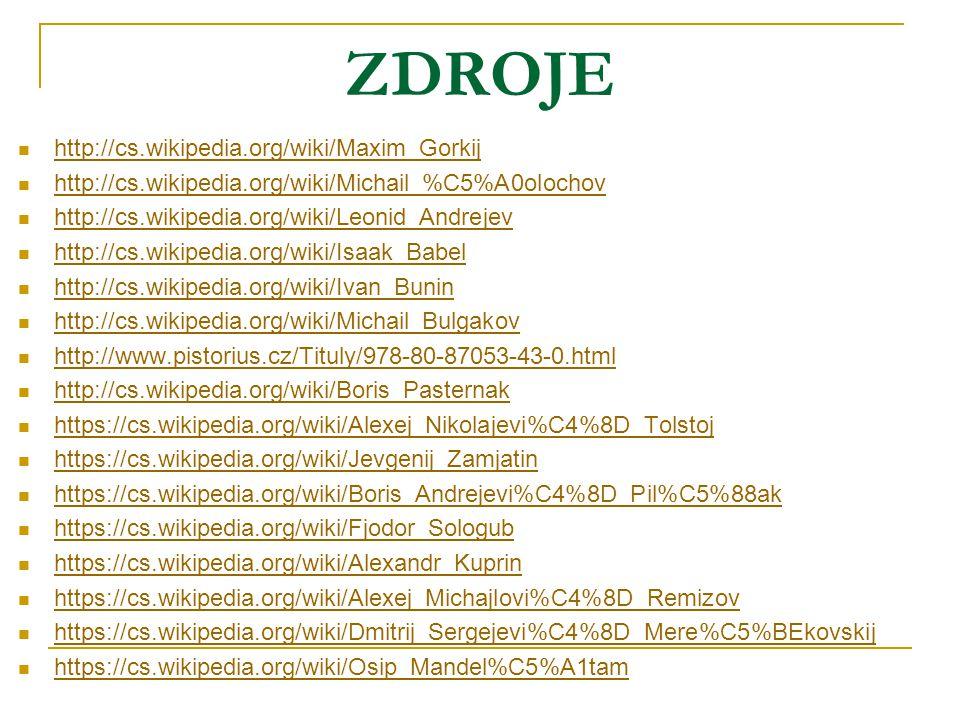 ZDROJE http://cs.wikipedia.org/wiki/Maxim_Gorkij http://cs.wikipedia.org/wiki/Michail_%C5%A0olochov http://cs.wikipedia.org/wiki/Leonid_Andrejev http: