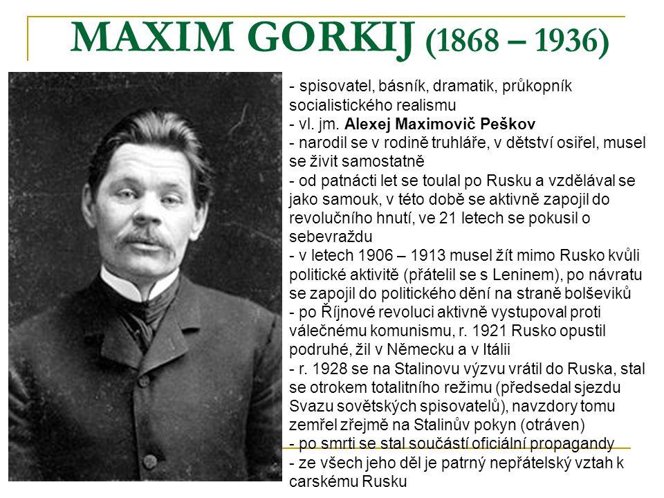 MAXIM GORKIJ (1868 – 1936) - s- spisovatel, básník, dramatik, průkopník socialistického realismu - vl. jm. Alexej Maximovič Peškov - narodil se v rodi