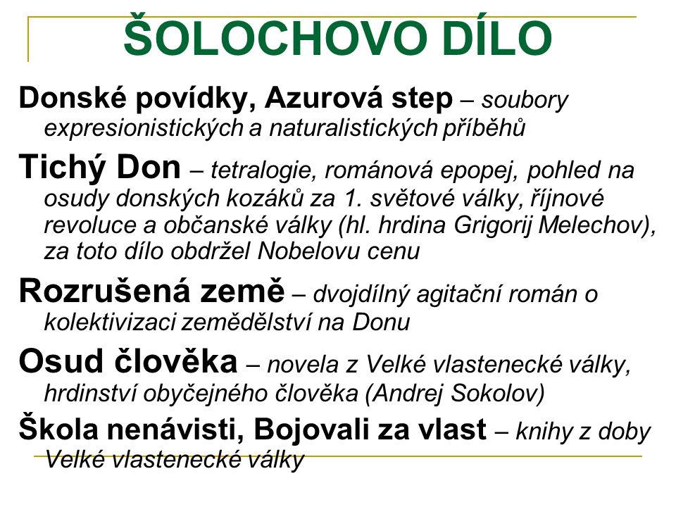 ŠOLOCHOVO DÍLO Donské povídky, Azurová step – soubory expresionistických a naturalistických příběhů Tichý Don – tetralogie, románová epopej, pohled na